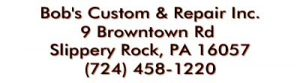 This image is the listing for Bob's Custom & Repair Inc., 9 Browntown Rd, Slippery Rock, PA 16057, (724) 458-1220.